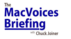 MacVoices Briefing